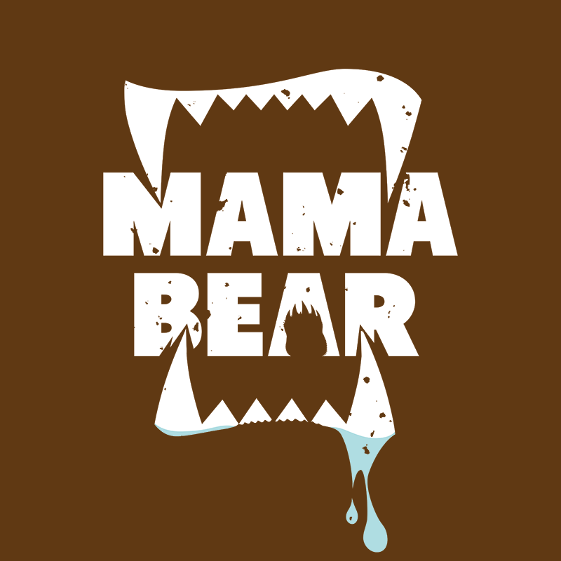 Mama Bear I Dont Consider Myself Tough Most People Could Take Me In A Fight With One Hand Tied Behind Their Back Somehow My Brief Stint Adolescence As